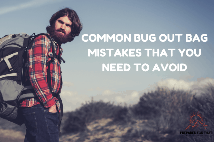 ommon Bug Out Bag Mistakes That You Need to Avoid